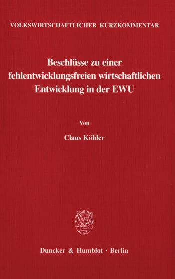 Cover: Volkswirtschaftlicher Kurzkommentar: Beschlüsse zu einer fehlentwicklungsfreien wirtschaftlichen Entwicklung in der EWU