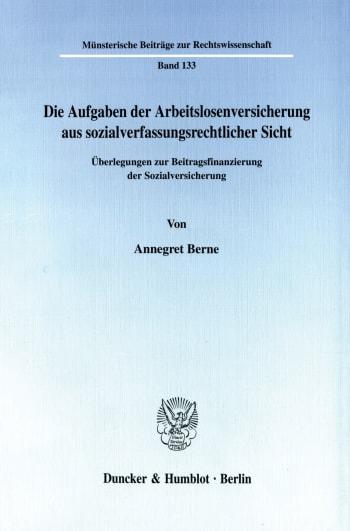 Cover: Die Aufgaben der Arbeitslosenversicherung aus sozialverfassungsrechtlicher Sicht