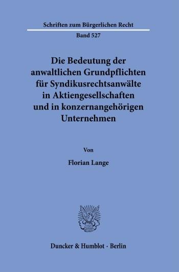 Cover: Die Bedeutung der anwaltlichen Grundpflichten für Syndikusrechtsanwälte in Aktiengesellschaften und in konzernangehörigen Unternehmen