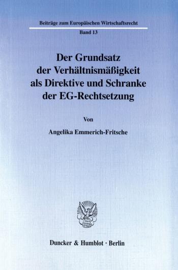 Cover: Der Grundsatz der Verhältnismäßigkeit als Direktive und Schranke der EG-Rechtsetzung