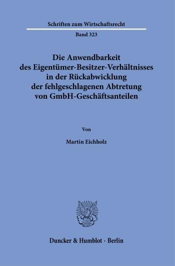Cover: Die Anwendbarkeit des Eigentümer-Besitzer-Verhältnisses in der Rückabwicklung der fehlgeschlagenen Abtretung von GmbH-Geschäftsanteilen