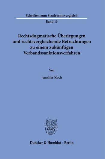Cover: Rechtsdogmatische Überlegungen und rechtsvergleichende Betrachtungen zu einem zukünftigen Verbandssanktionsverfahren