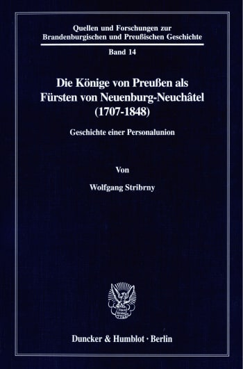 Cover: Die Könige von Preußen als Fürsten von Neuenburg-Neuchâtel (1707-1848)