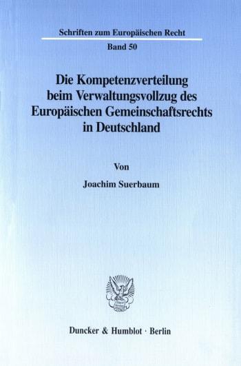 Cover: Die Kompetenzverteilung beim Verwaltungsvollzug des Europäischen Gemeinschaftsrechts in Deutschland
