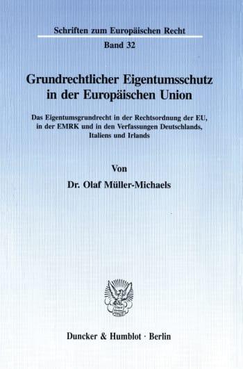 Cover: Grundrechtlicher Eigentumsschutz in der Europäischen Union