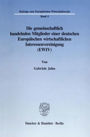 Cover: Die gemeinschaftlich handelnden Mitglieder einer deutschen Europäischen wirtschaftlichen Interessenvereinigung (EWIV)