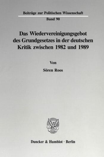 Cover: Das Wiedervereinigungsgebot des Grundgesetzes in der deutschen Kritik zwischen 1982 und 1989
