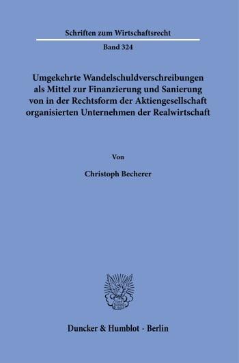 Cover: Umgekehrte Wandelschuldverschreibungen als Mittel zur Finanzierung und Sanierung von in der Rechtsform der Aktiengesellschaft organisierten Unternehmen der Realwirtschaft
