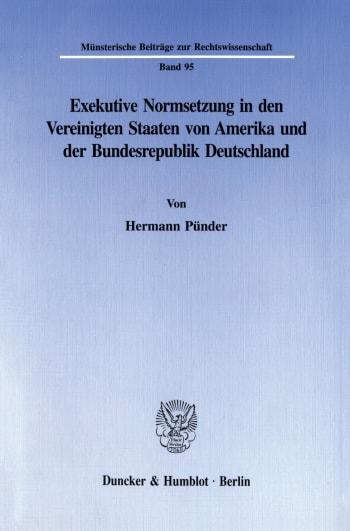 Cover: Exekutive Normsetzung in den Vereinigten Staaten von Amerika und der Bundesrepublik Deutschland. Eine rechtsvergleichende Untersuchung des amerikanischen ›rulemaking‹ und des deutschen Verordnungserlasses