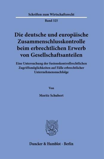 Cover: Die deutsche und europäische Zusammenschlusskontrolle beim erbrechtlichen Erwerb von Gesellschaftsanteilen