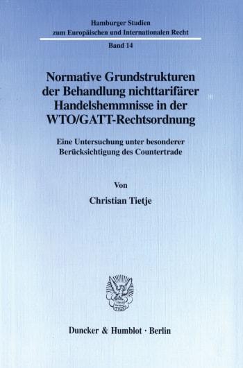 Cover: Normative Grundstrukturen der Behandlung nichttarifärer Handelshemmnisse in der WTO/GATT-Rechtsordnung