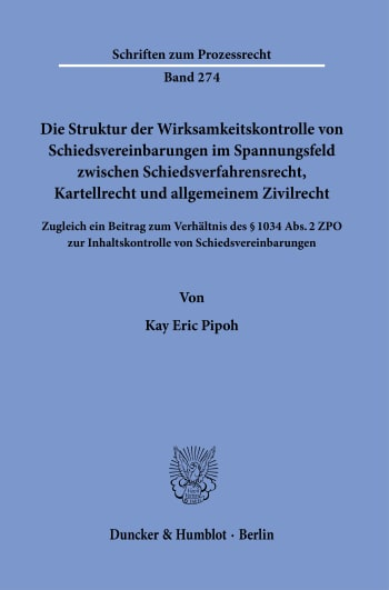 Cover: Die Struktur der Wirksamkeitskontrolle von Schiedsvereinbarungen im Spannungsfeld zwischen Schiedsverfahrensrecht, Kartellrecht und allgemeinem Zivilrecht
