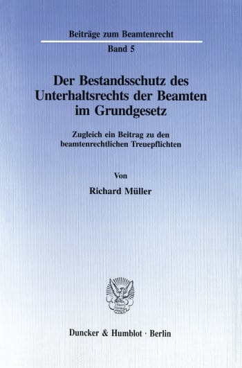 Cover: Der Bestandsschutz des Unterhaltsrechts der Beamten im Grundgesetz