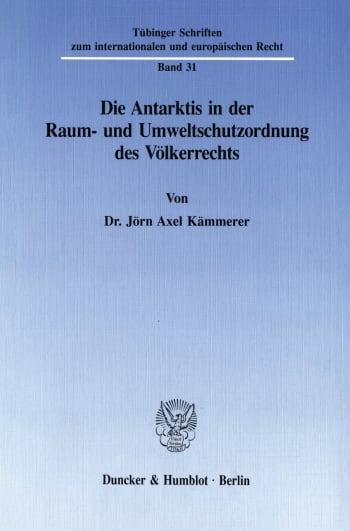 Cover: Die Antarktis in der Raum- und Umweltschutzordnung des Völkerrechts