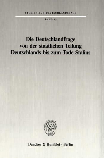 Cover: Die Deutschlandfrage von der staatlichen Teilung Deutschlands bis zum Tode Stalins