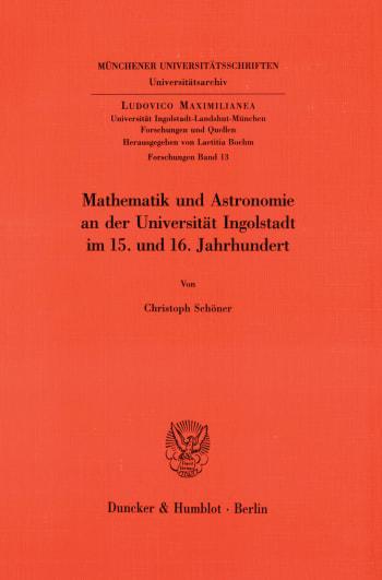 Cover: Mathematik und Astronomie an der Universität Ingolstadt im 15. und 16. Jahrhundert