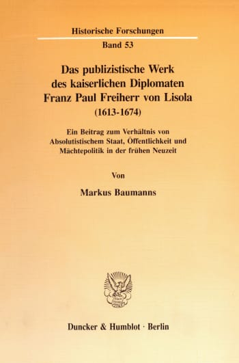 Cover: Das publizistische Werk des kaiserlichen Diplomaten Franz Paul Freiherr von Lisola (1613 - 1674)