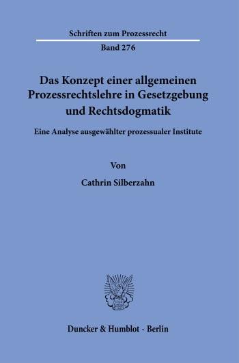 Cover: Das Konzept einer allgemeinen Prozessrechtslehre in Gesetzgebung und Rechtsdogmatik