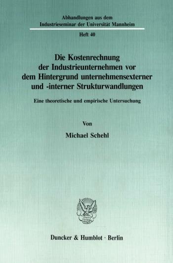 Cover: Die Kostenrechnung der Industrieunternehmen vor dem Hintergrund unternehmensexterner und -interner Strukturwandlungen