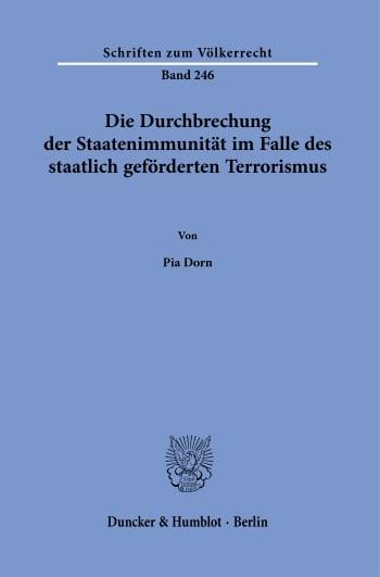 Cover: Die Durchbrechung der Staatenimmunität im Falle des staatlich geförderten Terrorismus