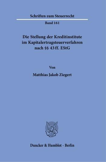 Cover: Die Stellung der Kreditinstitute im Kapitalertragsteuerverfahren nach §§ 43 ff. EStG