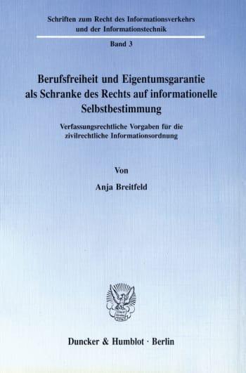 Cover: Berufsfreiheit und Eigentumsgarantie als Schranke des Rechts auf informationelle Selbstbestimmung