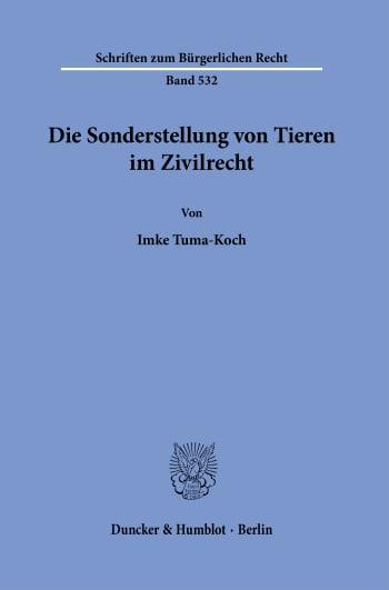 Cover: Die Sonderstellung von Tieren im Zivilrecht