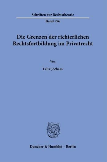 Cover: Die Grenzen der richterlichen Rechtsfortbildung im Privatrecht