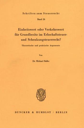 Cover: Einheitswert oder Verkehrswert für Grundbesitz im Erbschaftsteuer- und Schenkungsteuerrecht?