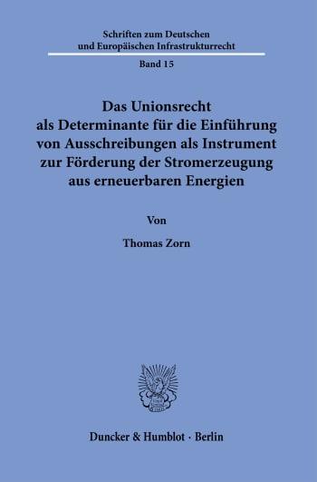 Cover: Das Unionsrecht als Determinante für die Einführung von Ausschreibungen als Instrument zur Förderung der Stromerzeugung aus erneuerbaren Energien
