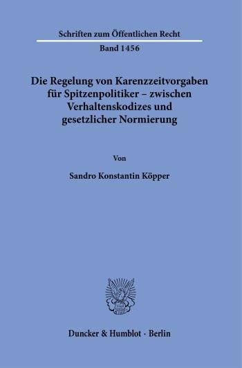 Cover: Die Regelung von Karenzzeitvorgaben für Spitzenpolitiker – zwischen Verhaltenskodizes und gesetzlicher Normierung