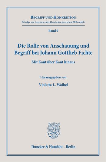 Cover: Die Rolle von Anschauung und Begriff bei Johann Gottlieb Fichte