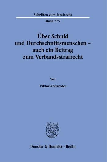 Cover: Über Schuld und Durchschnittsmenschen – auch ein Beitrag zum Verbandsstrafrecht