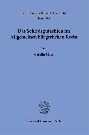 Cover: Das Schiedsgutachten im Allgemeinen bürgerlichen Recht