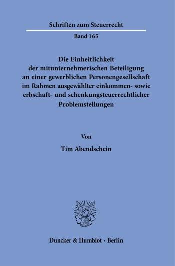 Cover: Die Einheitlichkeit der mitunternehmerischen Beteiligung an einer gewerblichen Personengesellschaft im Rahmen ausgewählter einkommen- sowie erbschaft- und schenkungsteuerrechtlicher Problemstellungen