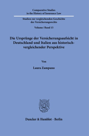 Cover: Die Ursprünge der Versicherungsaufsicht in Deutschland und Italien aus historisch-vergleichender Perspektive