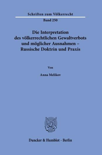 Cover: Die Interpretation des völkerrechtlichen Gewaltverbots und möglicher Ausnahmen – Russische Doktrin und Praxis