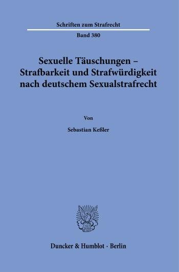 Cover: Sexuelle Täuschungen – Strafbarkeit und Strafwürdigkeit nach deutschem Sexualstrafrecht