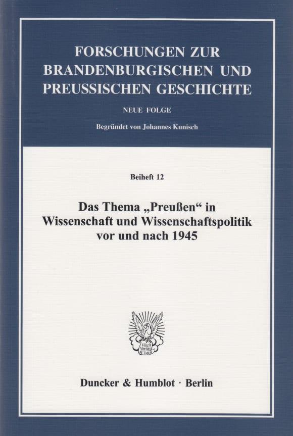 Cover Das Thema »Preußen« in Wissenschaft und Wissenschaftspolitik vor und nach 1945
