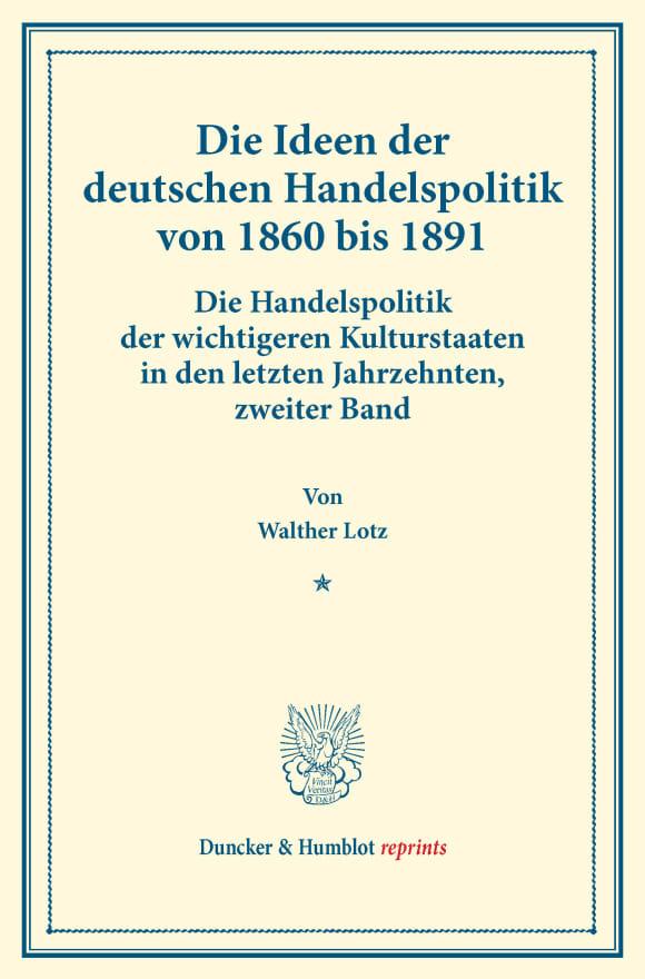 Cover Die Ideen der deutschen Handelspolitik von 1860 bis 1891