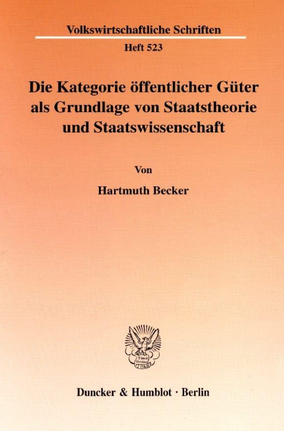 Cover Die Kategorie öffentlicher Güter als Grundlage von Staatstheorie und Staatswissenschaft