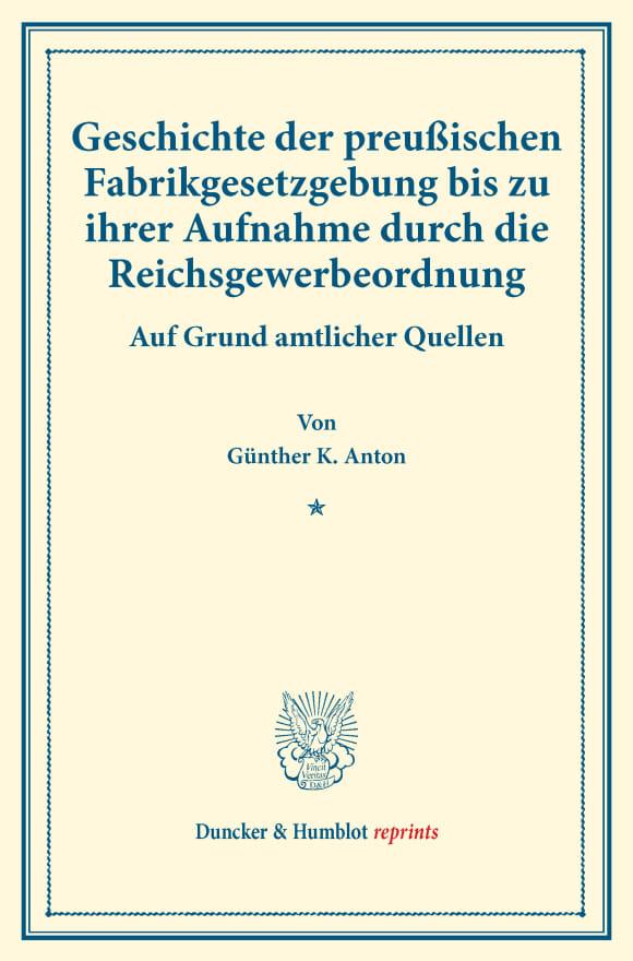 Cover Geschichte der preußischen Fabrikgesetzgebung bis zu ihrer Aufnahme durch die Reichsgewerbeordnung