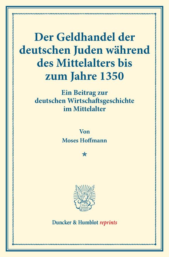 Cover Der Geldhandel der deutschen Juden während des Mittelalters bis zum Jahre 1350