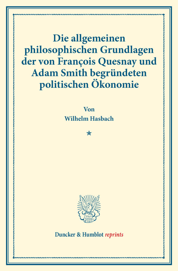 Cover Die allgemeinen philosophischen Grundlagen der von François Quesnay und Adam Smith begründeten politischen Ökonomie