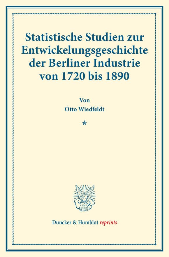 Cover Statistische Studien zur Entwickelungsgeschichte der Berliner Industrie von 1720 bis 1890