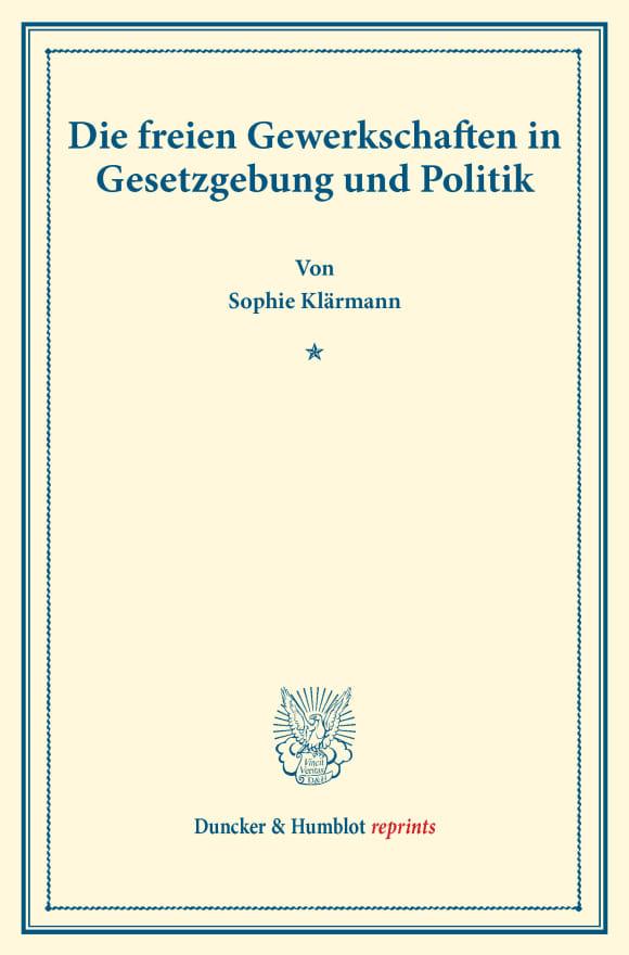 Cover Die freien Gewerkschaften in Gesetzgebung und Politik