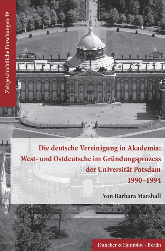 Cover Die deutsche Vereinigung in Akademia: West- und Ostdeutsche im Gründungsprozess der Universität Potsdam 1990–1994