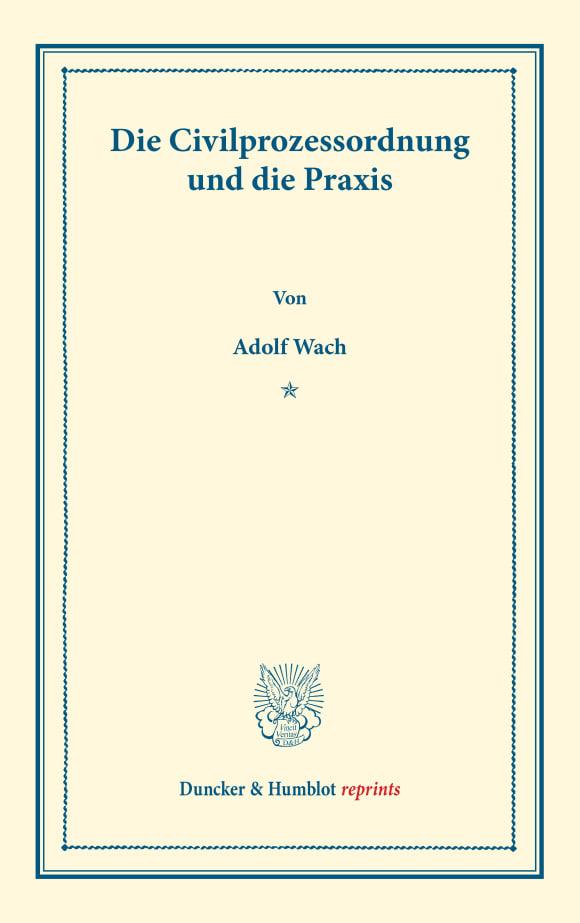 Cover Die Civilprozessordnung und die Praxis