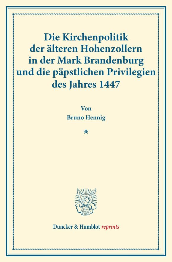 Cover Die Kirchenpolitik der älteren Hohenzollern in der Mark Brandenburg und die päpstlichen Privilegien des Jahres 1447