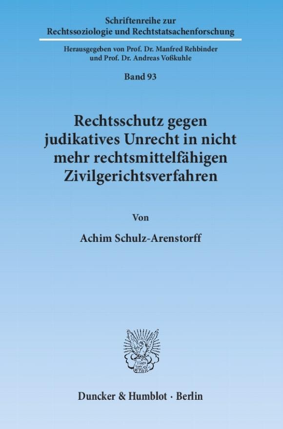 Cover Rechtsschutz gegen judikatives Unrecht in nicht mehr rechtsmittelfähigen Zivilgerichtsverfahren